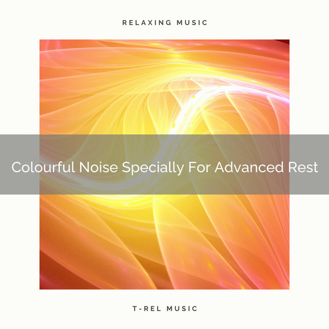 Colourful Noise Specially For Advanced Rest