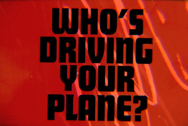 Who's Driving Your Plane