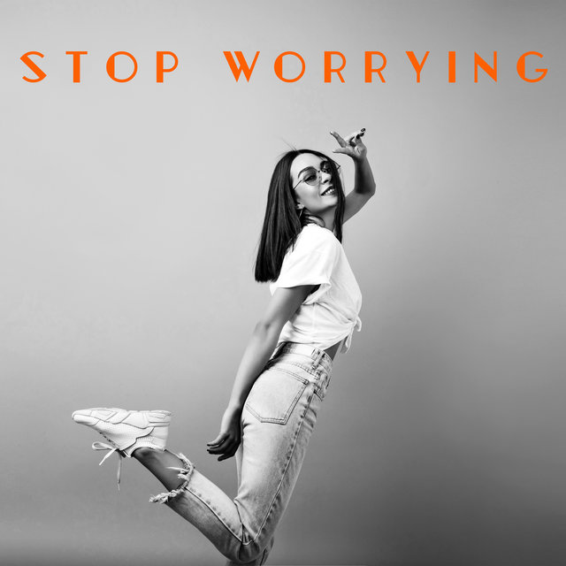 Stopp Worrying: Take It Easy, Take Your Mind Off Your Worries and Relax