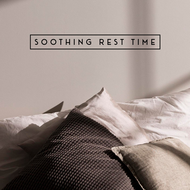 Soothing Rest Time: Deeply Calming, Relaxing and Stress Relieving Music to Help Fight Anxiety and Tension, to Put You to Sleep, to Overcome Insomnia
