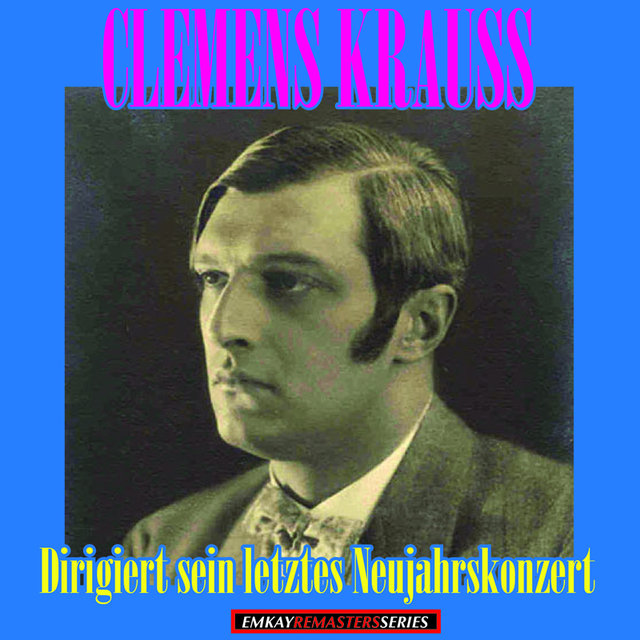 Clemens Krauss: Conducting his last New Year's Concert (Remastered)