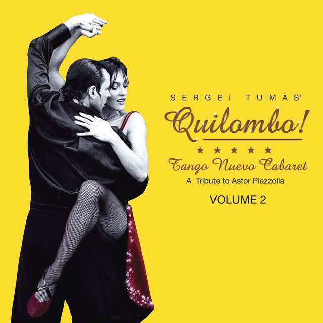 Quilombo! Tango Nuevo Cabaret - A Tribute to Astor Piazzolla Vol. 2