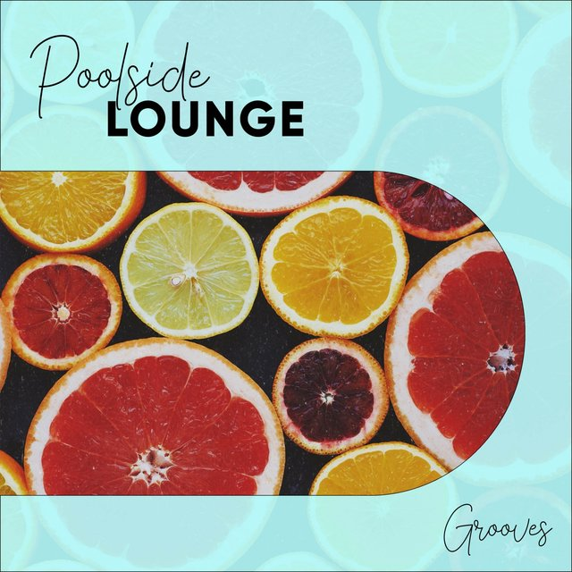 """ Poolside Lounge Grooves """