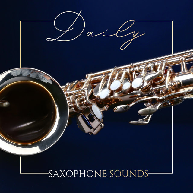 Daily Saxophone Sounds: Jazz Lounge Music, Relax & Rest, Cafe Music, Restaurant Melodies, Easy Listening