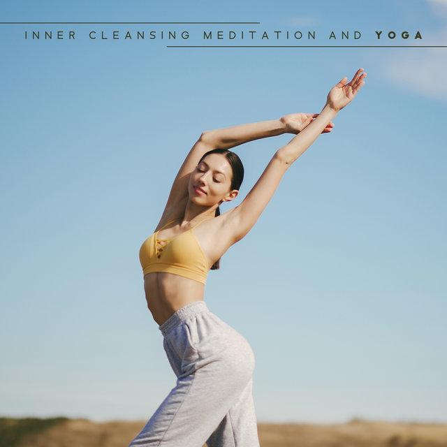 Inner Cleansing Meditation and Yoga: Releases from Toxic Emotions, Unnecessary Stress and Anxiety