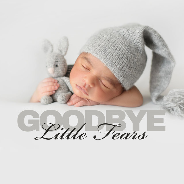 Goodbye Little Fears - Soothing New Age Music, Baby Lullabies & Cradle Songs for Baby Sleep