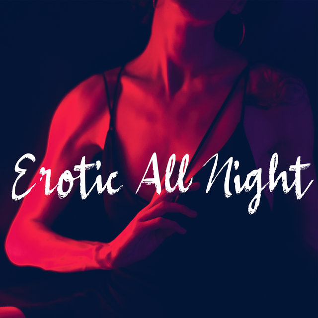 Erotic All Night (Sexy Chill Lounge Music)