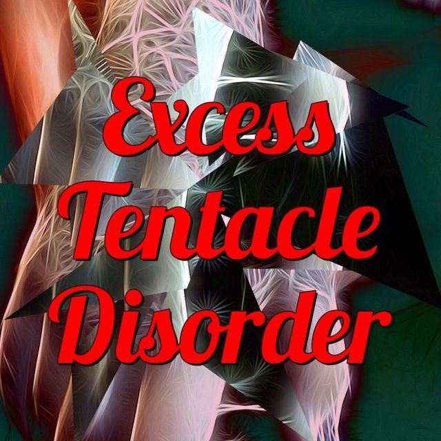 Excess Tentacle Disorder
