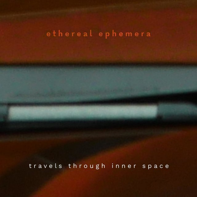 Travels Through Inner Space (Ethereal Ephemera)