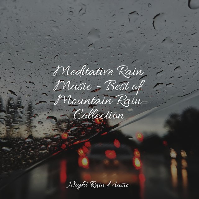 Meditative Rain Music - Best of Mountain Rain Collection