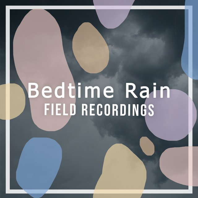 2020 Relaxing Bedtime Rain & Water Field Recordings