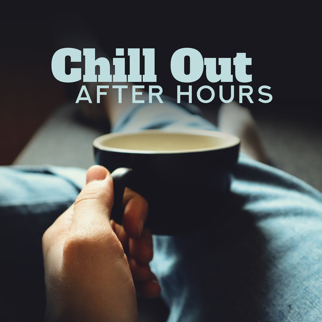Chill Out After Hours: Deeply Relaxing Chillout Music for Moments of Rest and Tranquillity