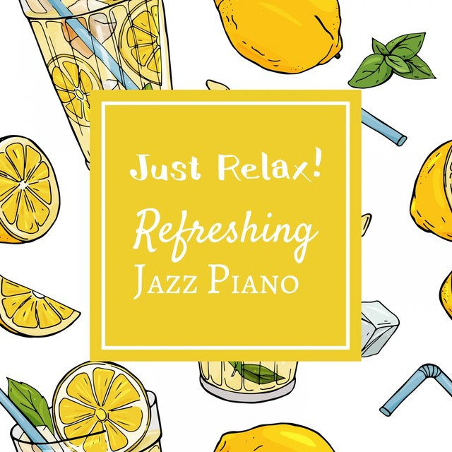 Just Relax! Refreshing Jazz Piano