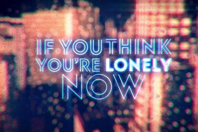 If You Think You're Lonely Now