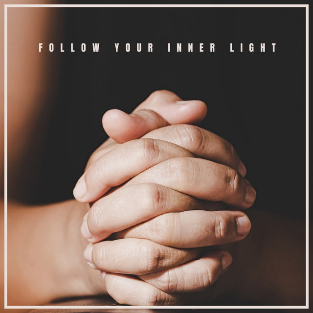 Follow Your Inner Light – Christian Music for Prayer and Contemplation