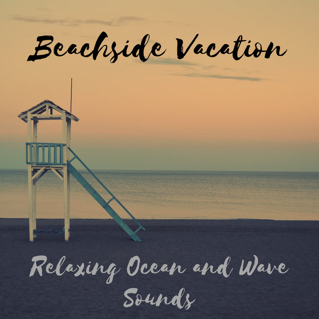 Beachside Vacation, Relaxing Ocean and Wave Sounds