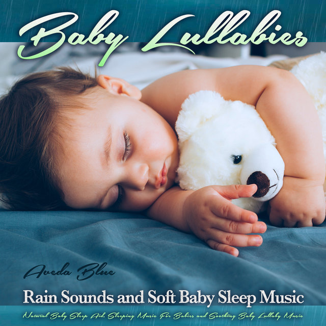 Baby Lullabies: Rain Sounds and Soft Baby Sleep Music, Natural Baby Sleep Aid, Sleeping Music For Babies and Soothing Baby Lullaby Music