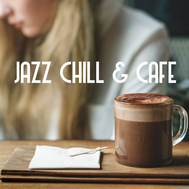 Jazz Chill & Cafe – Relaxing Jazz Moments, Cafe Music, Lounge Chill, Positive Attitude