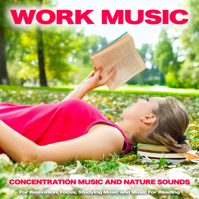 Work Music: Concentration Music and Nature Sounds For Relaxation, Focus, Studying Music and Music For Reading