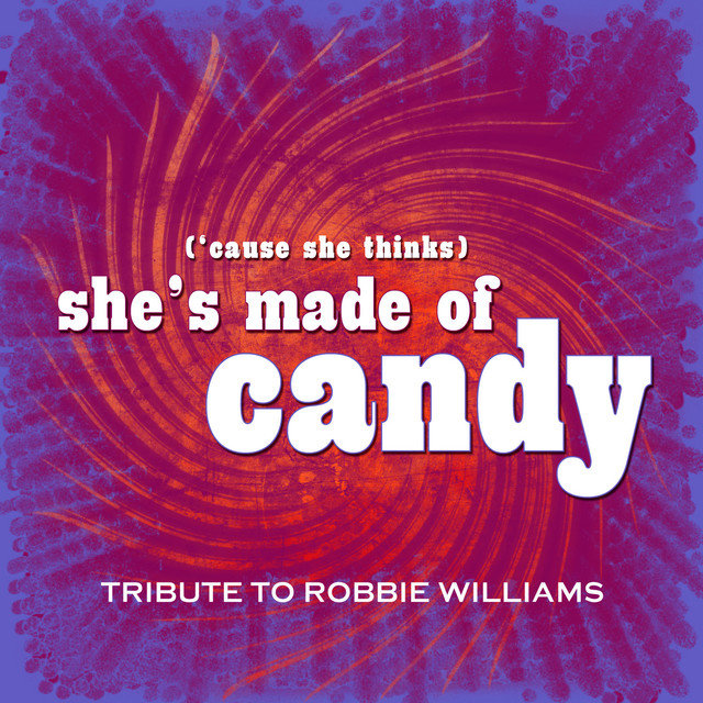'Cause She Thinks She's Made Of Candy (Robbie Williams Cover) (Shes Made Of Candy)