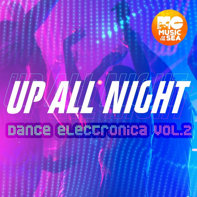 Music of the Sea: Up All Night Dance Electronica, Vol. 2