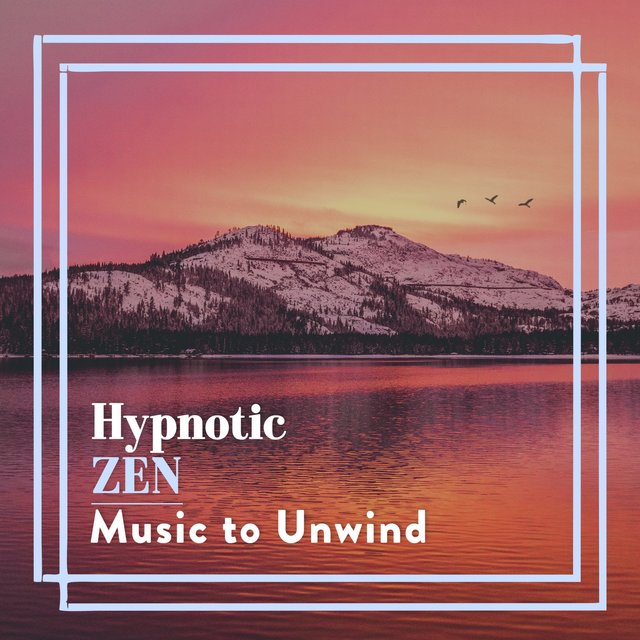 Hypnotic Zen Music to Unwind