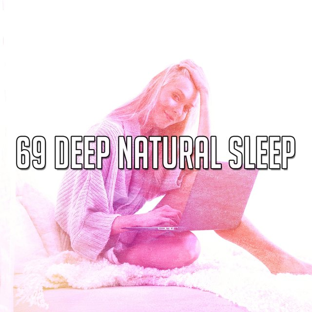 69 Deep Natural Sleep