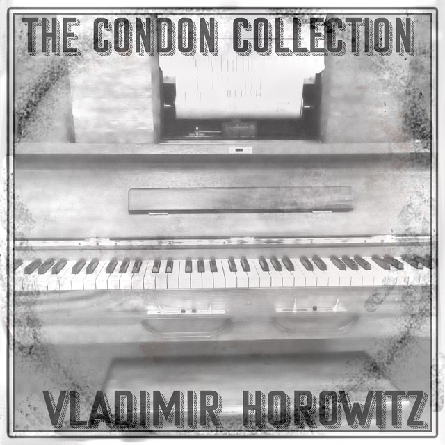 The Condon Collection: Vladimir Horowitz