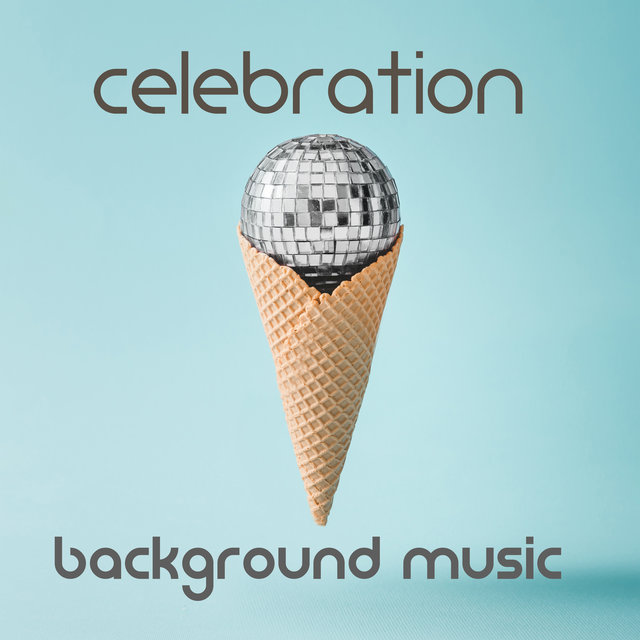 Celebration Background Music: Jazz Playlist for Parties, Birthday, Name Day, Family Gathering, Baptism, Communion, Wedding, Anniversary, Date