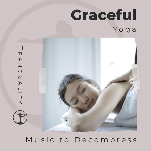 Graceful Yoga Music to Decompress