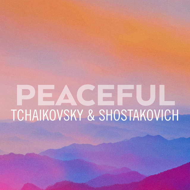 Peaceful Tchaikovsky & Shostakovich