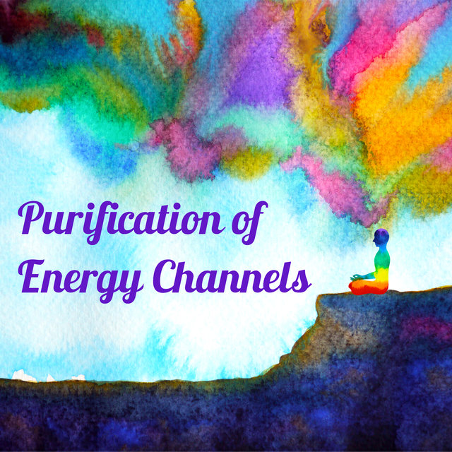 Purification of Energy Channels - Collection of New Age Music That has a Healing Effect on the Spiritual Sphere of Life and Helps to Get Rid of All Kinds of Pains, Meditation, Reiki