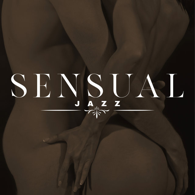 Sensual Jazz: Romantic & Intimate Background Music for Erotic Nights