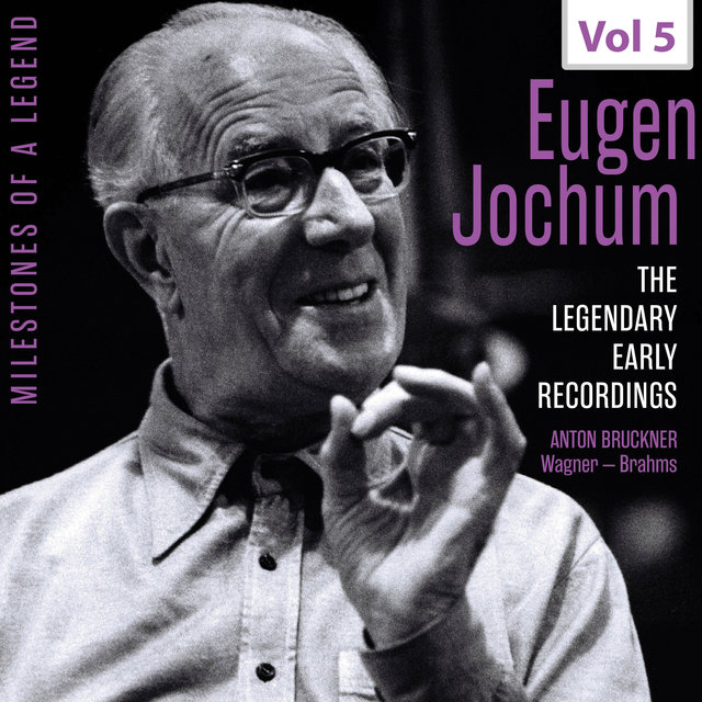 Milestones of a Legend: The Legendary Early Recordings – Eugen Jochum, Vol. 5