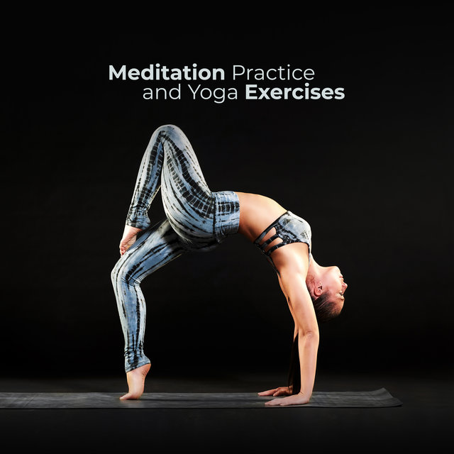 Meditation Practice and Yoga Exercises: Spiritual Balance, Peace and Harmony, Yoga Poses, Free Your Mind, Relaxing Sounds for Deep Meditation