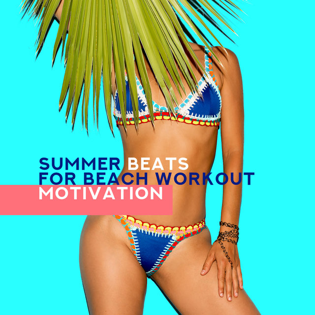 Summer Beats for Beach Workout Motivation