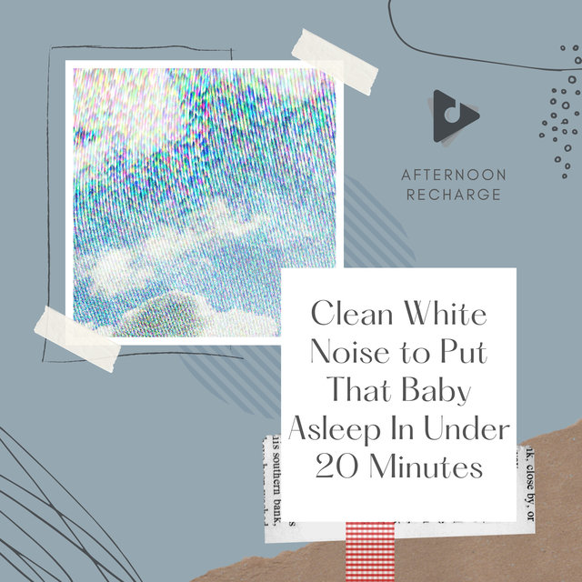 Clean White Noise to Put That Baby Asleep In Under 20 Minutes