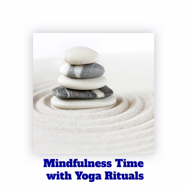 Mindfulness Time with Yoga Rituals - Collection of Ambient  New Age Music for Yoga Body & Mind Training, Deep Meditation and Contemplation