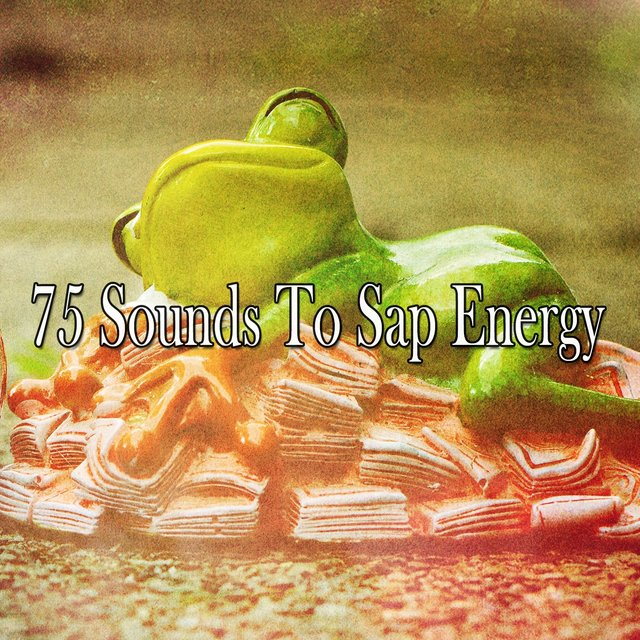75 Sounds to Sap Energy