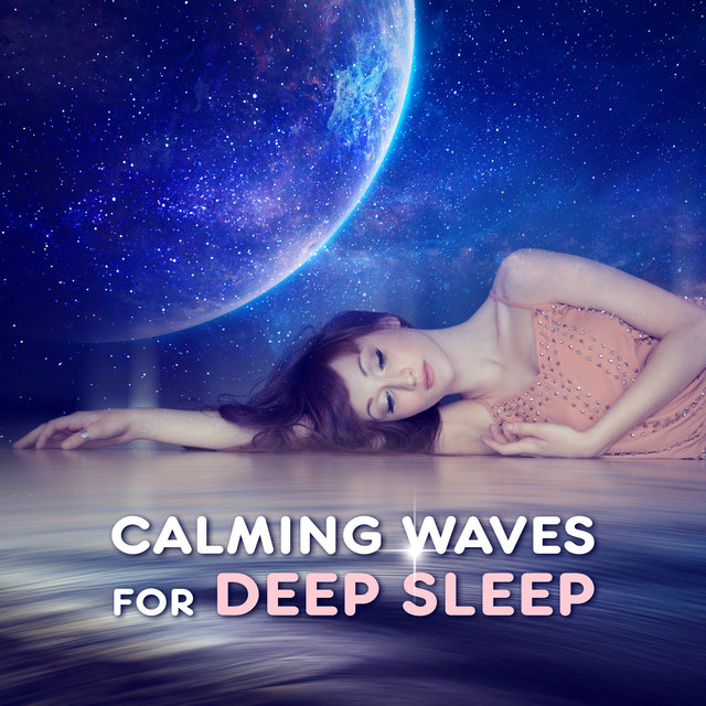 Calming Waves for Deep Sleep – Soothing New Age Music, Sleep Well, Night Calmness, Clear Mind