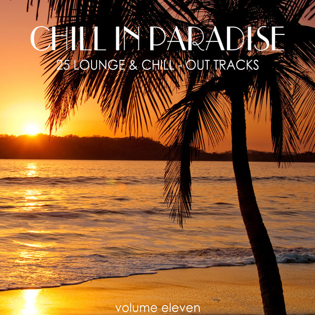 Chill in Paradise, Vol. 11 - 25 Lounge & Chill-Out Tracks