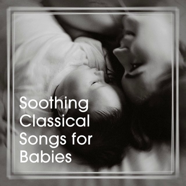 Soothing Classical Songs for Babies