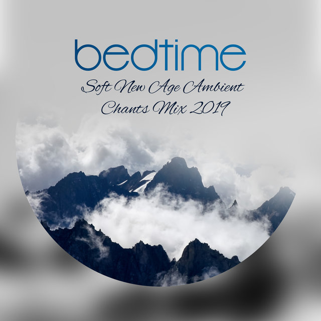 Bedtime Soft New Age Ambient Chants Mix 2019