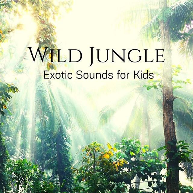 Wild Jungle: Exotic Sounds for Kids Relaxation, Yoga & Meditation