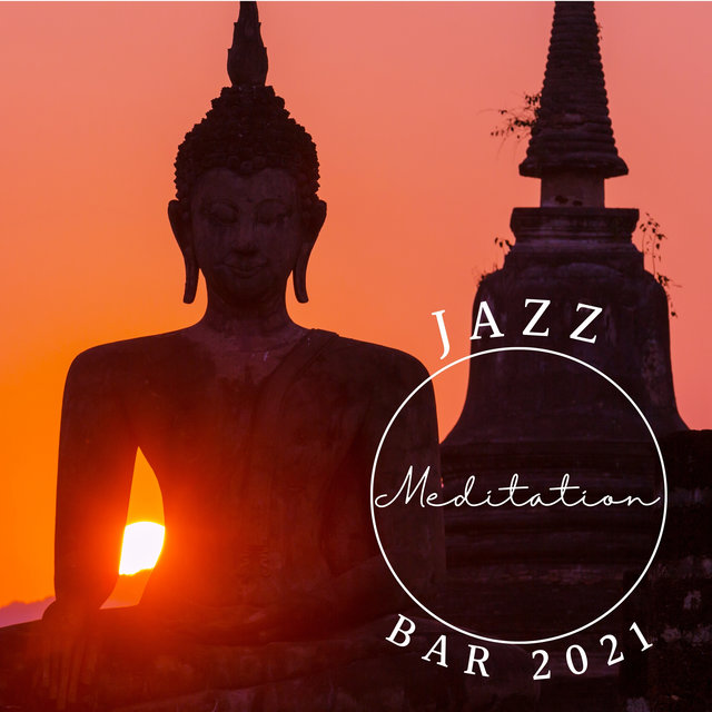 Jazz Meditation Bar 2021 (Calming Melodies, Relaxing Ballads, Anti-Stress Jazz, Time for Meditation)