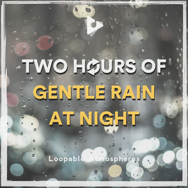 2 Hours Of Gentle Rain At Night