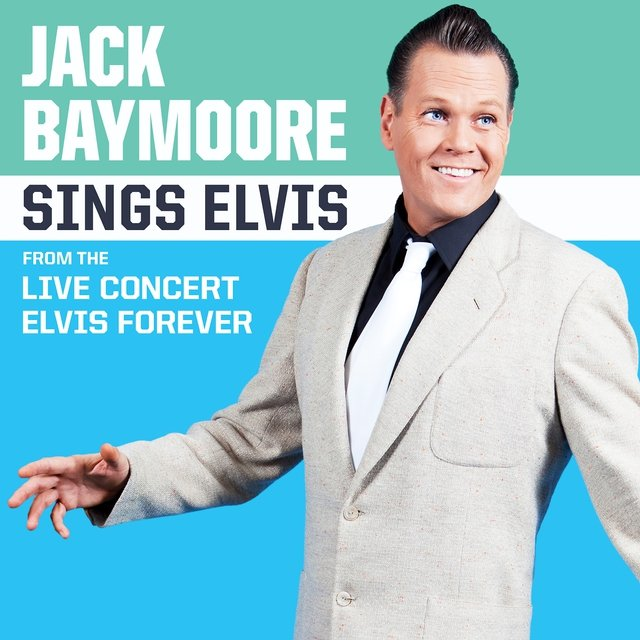 Jack Baymoore Sings Elvis (From the Live Concert Elvis Forever)