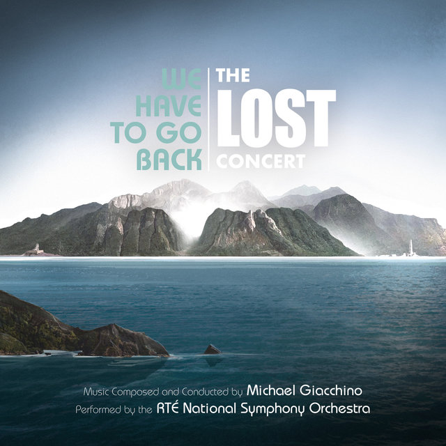 We Have to Go Back: The LOST Concert (Live from National Concert Hall, Dublin / June 2019)