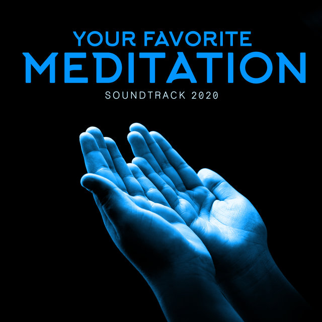 Your Favorite Meditation Soundtrack 2020: Ambient Sounds for Meditation, Yoga and Contemplation
