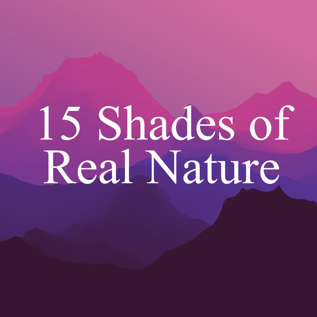 15 Shades of Real Nature - Collection of New Age Music Brings Your Blissful Relaxation and Deep Sleep